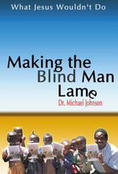 What Jesus Wouldn't Do: Making the Blind Lame by Dr. Michael Jonson